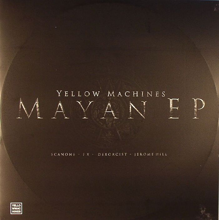 YM 012 - Scanone/FX/Dexorcist/Jerome Hill - The Mayan EP